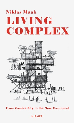 Living Complex: From Zombie City to the New Communal by Niklas Maak.